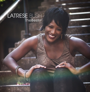 "Cover art for: Latrese Bush ""The Best"" EP photo credit: Dre Barnes www.LatreseBush.com"